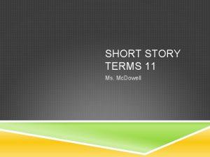 SHORT STORY TERMS 11 Ms Mc Dowell Short