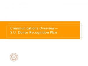 Communications Overview S U Donor Recognition Plan Donor