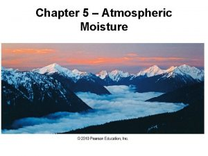 Chapter 5 Atmospheric Moisture Atmospheric Moisture Recall The