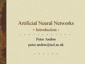 Artificial Neural Networks Introduction Peter Andras peter andrasncl
