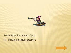 Presentado Por Susana Toro EL PIRATA MALVADO NDICE