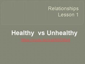 Relationships Lesson 1 Healthy vs Unhealthy https youtu