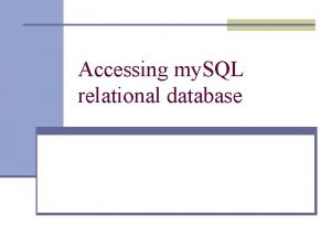 Accessing my SQL relational database My SQL database