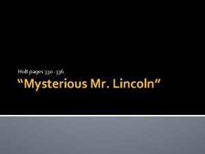 Holt pages 330 336 Mysterious Mr Lincoln State
