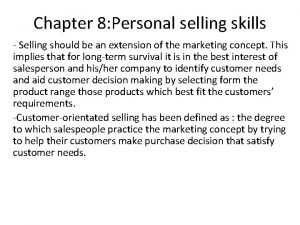 Chapter 8 Personal selling skills Selling should be