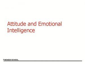 Attitude and Emotional Intelligence Attitude An attitude is