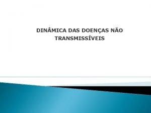 DIN MICA DAS DOENAS NO TRANSMISSVEIS Doenas Dengue
