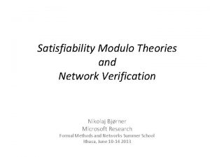Satisfiability Modulo Theories and Network Verification Nikolaj Bjrner