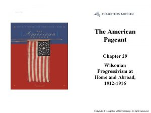 Cover Slide The American Pageant Chapter 29 Wilsonian