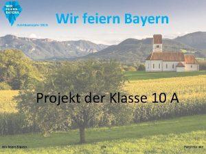 Wir feiern Bayern Projekt der Klasse 10 A