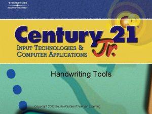 Handwriting Tools Copyright 2006 SouthWesternThomson Learning Handwriting Digi