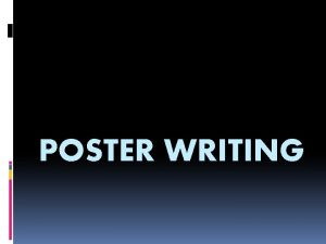 POSTER WRITING What is a poster A poster