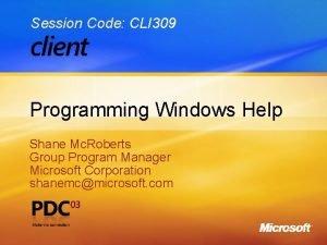 Session Code CLI 309 Programming Windows Help Shane