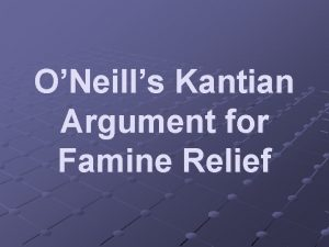ONeills Kantian Argument for Famine Relief ONeill thinks