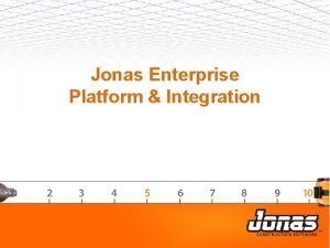 Jonas Enterprise Platform Integration Jonas Enterprise How efficiently