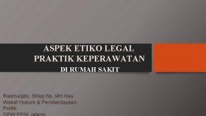 ASPEK ETIKO LEGAL PRAKTIK KEPERAWATAN DI RUMAH SAKIT