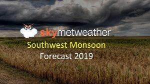 Southwest Monsoon Forecast 2019 MONSOON 2019 FORECAST 93