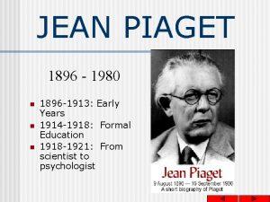 JEAN PIAGET 1896 1980 n n n 1896