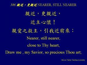586 NEARER STILL NEARER Nearer still nearer close