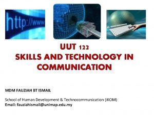 UUT 122 SKILLS AND TECHNOLOGY IN COMMUNICATION MDM