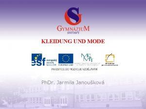 KLEIDUNG UND MODE Ph Dr Jarmila Janoukov Gymnzium