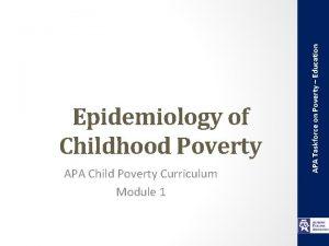 APA Child Poverty Curriculum Module 1 APA Taskforce