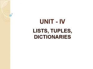 UNIT IV LISTS TUPLES DICTIONARIES Data Structure Data