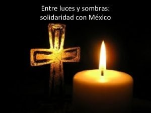 Entre luces y sombras solidaridad con Mxico GENTE