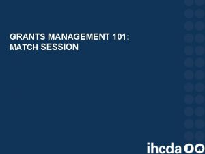 GRANTS MANAGEMENT 101 MATCH SESSION WHAT IS MATCH