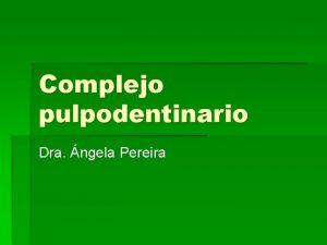 Complejo pulpodentinario Dra ngela Pereira Complejo pulpodentinario La