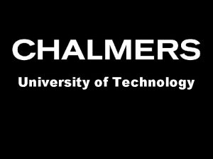 Chalmers University of Technology Chalmers University of Technology