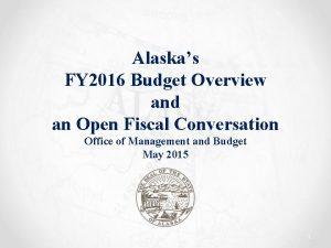 Alaskas FY 2016 Budget Overview and an Open