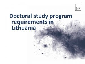 Doctoral study program requirements in Lithuania 1 Right