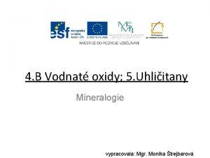4 B Vodnat oxidy 5 Uhliitany Mineralogie vypracovala