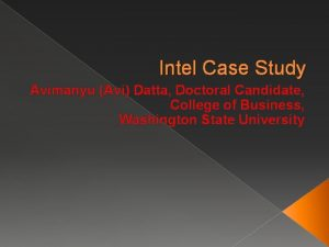 Intel Case Study Avimanyu Avi Datta Doctoral Candidate