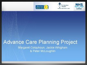 Advance Care Planning Project Margaret Colquhoun Jackie Whigham