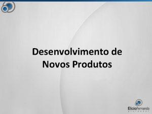 Desenvolvimento de Novos Produtos Identificando Oportunidades de Mercado