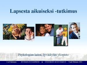 Lapsesta aikuiseksi tutkimus Psykologian laitos Jyvskyln yliopisto Alkoholin