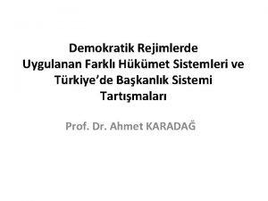 Demokratik Rejimlerde Uygulanan Farkl Hkmet Sistemleri ve Trkiyede