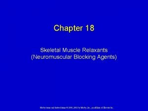 Chapter 18 Skeletal Muscle Relaxants Neuromuscular Blocking Agents