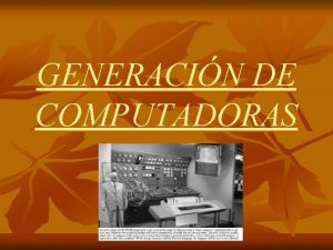 GENERACIN DE COMPUTADORAS DEFINICIN n Se denomina Generacin