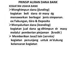 PRINSIP ALIRAN DANA BANK KEGIATAN USAHA BANK Menghimpun