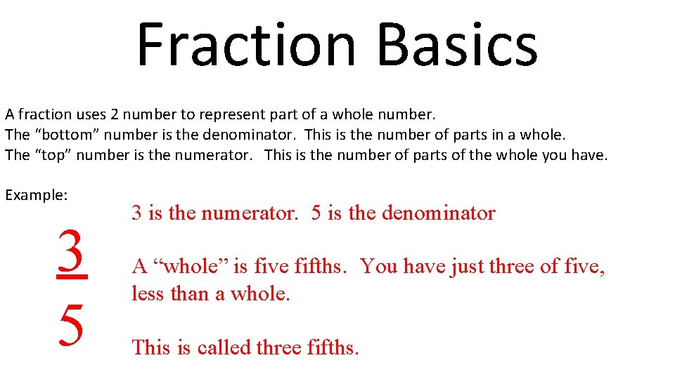 Fraction Basics A fraction uses 2 number to