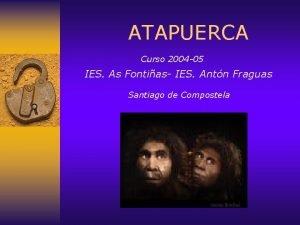 ATAPUERCA Curso 2004 05 IES As Fontias IES