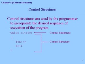 Chapter 8 Control Structure Control Structures Control structures