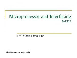 Microprocessor and Interfacing 261313 PIC Code Execution http