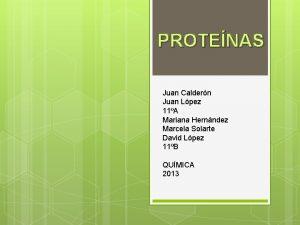 PROTENAS Juan Caldern Juan Lpez 11A Mariana Hernndez