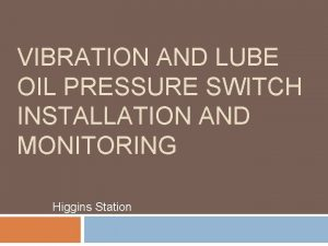 VIBRATION AND LUBE OIL PRESSURE SWITCH INSTALLATION AND