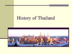 History of Thailand n Thailand is located at