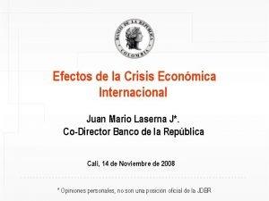Efectos de la Crisis Econmica Internacional Juan Mario